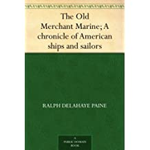 The Old Merchant Marine; A chronicle of American ships and sailors (English Edition)