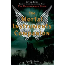 The Mortal Instruments Companion: City of Bones, Shadowhunters, and the Sight: The Unauthorized Guide