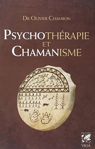 Psychotérapie et chamanisme : Thérapie de l'âme, voyage dans le monde du rêve par Olivier Chambon