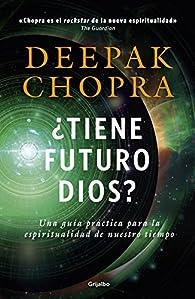 ¿Tiene futuro Dios? par Deepak Chopra