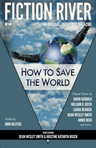 Fiction River: How to Save the World (Fiction River: An Original Anthology Magazine) (Volume 2) by Fiction River (2013-06-02)