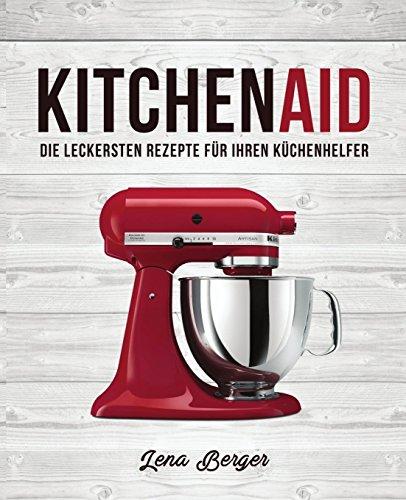 Preisvergleich Produktbild KitchenAid©: Die leckersten Rezepte für Ihren Küchenhelfer