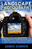 Landscape Photography: 10 Essential Tips To Take Your Landscape Photography To The Next Level