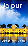 Jaipur: India, 99 Tips For Tourists & Backpackers (India Travel Guide Book 10)