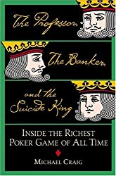 The Professor, the Banker, and the Suicide King: Inside the Richest Poker Game of All Time by Michael Craig (2005-06-02)