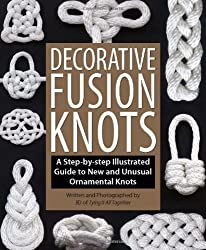 Decorative Fusion Knots: A Step-by Step Illustrated Guide to Unique and Unusual Ornamental Knots