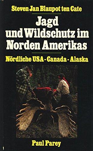 Jagd und Wildschutz in Norden Amerikas. Nördliche USA, Canada, Alaska