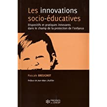 Les innovations socio-éducatives: Dispositifs et pratiques innovants dans le champ de la protection de l'enfance