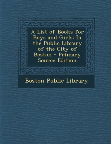 A List of Books for Boys and Girls: In the Public Library of the City of Boston