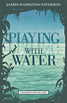Playing with Water: Passion and Solitude on a Philippine Island (Twentieth Century Lives) by [Hamilton-Paterson, James]