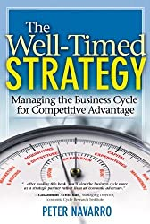 The Well-Timed Strategy: Managing the Business Cycle for Competitive Advantage (paperback) by Peter Navarro (2006-01-23)
