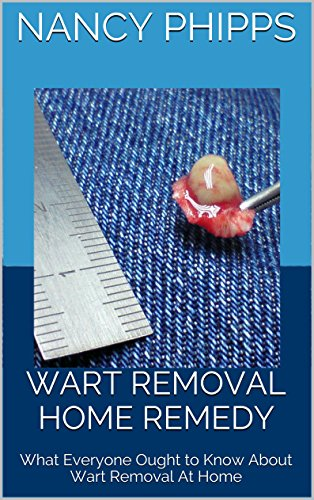Wart Removal Home Remedy: What Everyone Ought to Know About Wart Removal At Home (English Edition)