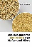 Die besonderen Heilwirkungen von Hafer und Hirse.