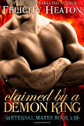 Claimed by a Demon King: Eternal Mates Romance Series by Felicity Heaton (2014-02-21)