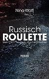 Russisch Roulette – Intrigen, Lügen, Geheimnisse: Roman Drama Thriller