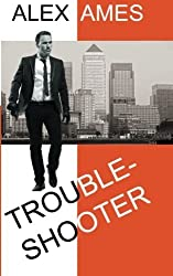 Troubleshooter (A Paul Trouble Thriller) (Volume 1) by Alex Ames (2013-11-20)