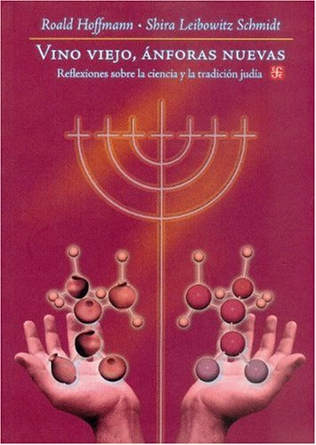 Vino Viejo, Anforas Nuevas: Reflexiones Sobre la Ciencia y la Tradicion Judia = Old Wine, New Flasks (Seccion de Obras de Ciencia y Tecnologia) por Roald Hoffmann