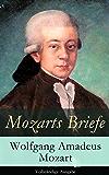 Mozarts Briefe - Vollständige Ausgabe: Ausgewählt Korrespondenz (1769 - 1791)