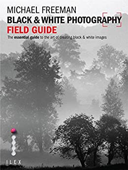 Black & White Photography Field Guide: The Art Of Creating Digital Monochrome por Michael Freeman epub