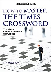 How to Master The Times Crossword: The Times Cryptic Crossword Demystified by Tim Moorey (2008-11-03)