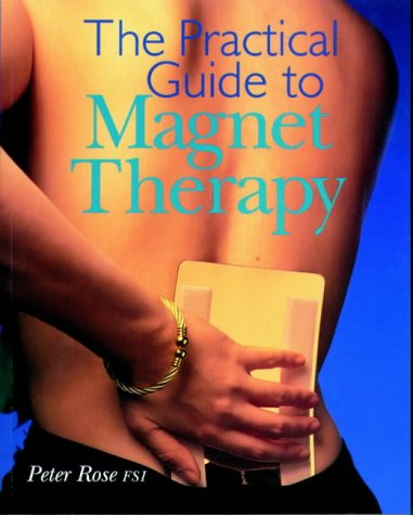 The Practical Guide to Magnet Therapy