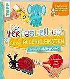 Das Verbastelbuch für die Allerkleinsten Schneiden und Kleben. Meine Lieblingstiere: Frühförderung für Kreativminis ab 3 Jahren - Ursula Schwab