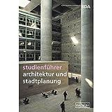 Studienführer Architektur und Stadtplanung: Der Wegweiser für das Studium in Deutschland, Österreich, Liechtenstein und der Schweiz