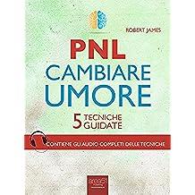 PNL. Cambiare umore: 5 tecniche guidate (Italian Edition)