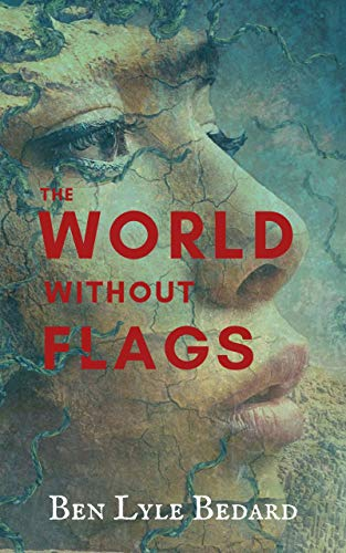 The World Without Flags by [Bedard, Ben Lyle]