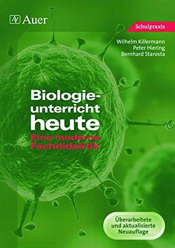 Biologieunterricht heute: Eine moderne Fachdidaktik (Alle Klassenstufen)