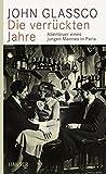 Die verrückten Jahre: Abenteuer eines jungen Mannes in Paris - John Glassco