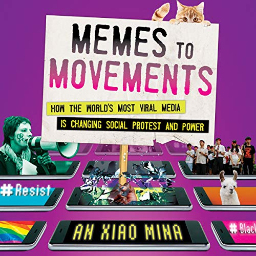 Memes to Movements: How the World's Most Viral Media Is Changing Social Protest and Power -
