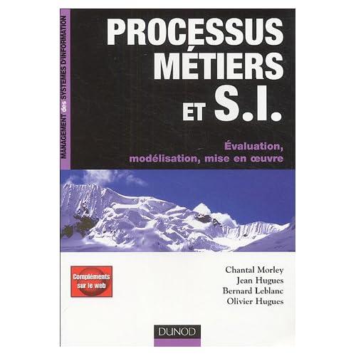 Processus Métiers et systèmes d'information : Evaluation, modélisation, mise en oeuvre
