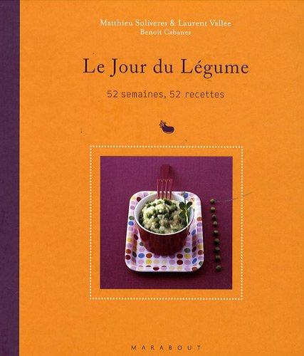 Le Jour du Légume : 52 semaines, 52 recettes par Matthieu Soliveres