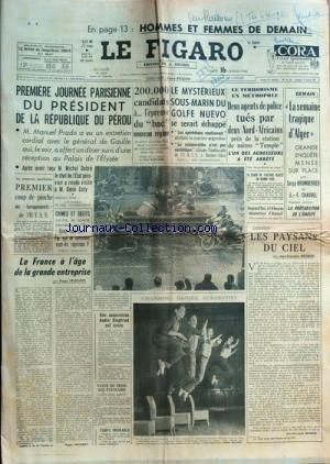 FIGARO (LE) [No 4805] du 16/02/1960 - hommes et femmes de demain 1ere journee parisienne du president de la republique du perou, manuel prado - de gaulle - michel debre et rene coty le mysterieux sous-marin du golfe nuevo se serait echappe - crimes et delits contre la surete de l'etat la france a l'age de la grande entreprise par priouret - une association andre siegfried est cree les paysans du ciel par brisson le terrorisme en metropole, 2 agents de police tues par 2 nord-africains pres de