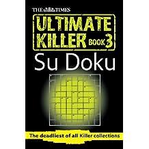 The Times Ultimate Killer Su Doku Book 3: 120 of the Deadliest Su Doku Puzzles