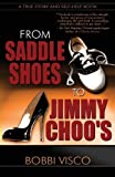 From Saddle Shoes to Jimmy Choo's by Bobbi Visco (2009-11-13)