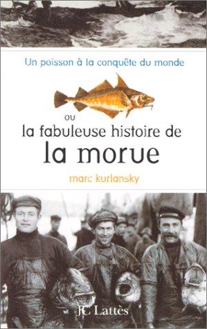 Un poisson à la conquête du monde ou La fabuleuse histoire de la morue par Mark Kurlansky