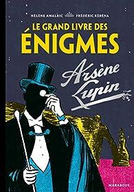 Le Grand livre des énigmes Arsène Lupin par Hélène Amalric