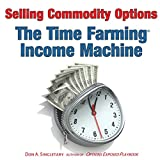 Selling Commodity Options: The Time Farming Income Machine (English Edition)