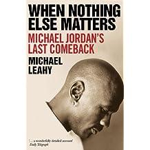 When Nothing Else Matters: Michael Jordan's Last Comeback by Michael Leahy (2006-08-01)