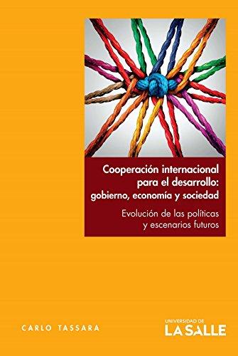 Cooperación internacional para el desarrollo: gobierno, economía y sociedad: Evolución de las políticas y escenarios futuros por Carlo Tassara