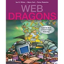 Web Dragons: Inside the Myths of Search Engine Technology (The Morgan Kaufmann Series in Multimedia Information and Systems) by Ian H. Witten (2006-11-17)
