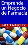 Emprenda un Negocio de Farmacia (Spanish Edition)