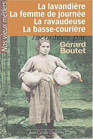 Nos vieux métiers, tome 3 : La Lavandière - La Femme de journée - La Ravaudeuse - La Basse courière par Gérard Boutet