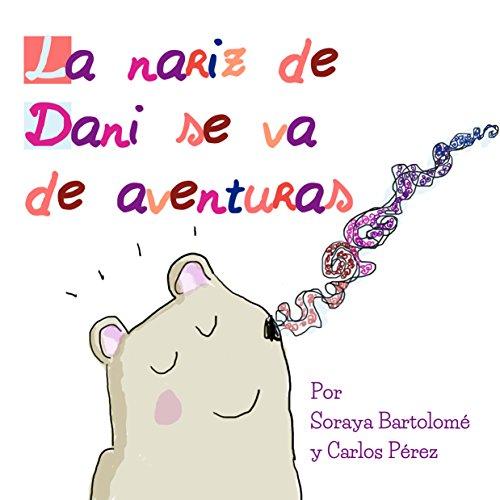 La nariz de Dani se va de aventuras (Las aventuras de Osito Dani nº 1) por Soraya Bartolomé