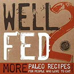 Well Fed 2: More Paleo Recipes for People Who Love to Eat (English Edition) von [Joulwan, Melissa]