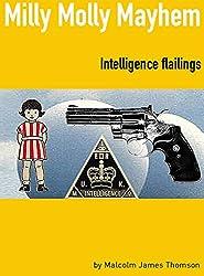 Milly Molly Mayhem: Intelligence Flailings (English Edition)