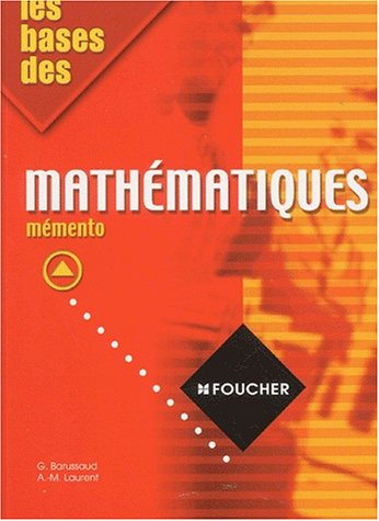 Les Bases des mathématiques, mémento par Guy Barussaud, Denise Laurent