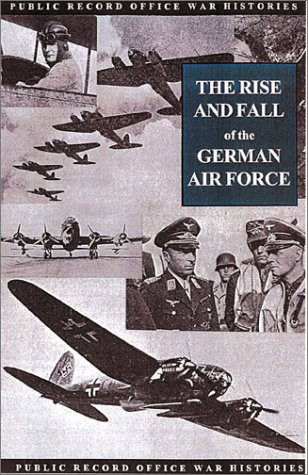 The Rise and Fall of the German Air Force (Public Record Office War Histories)